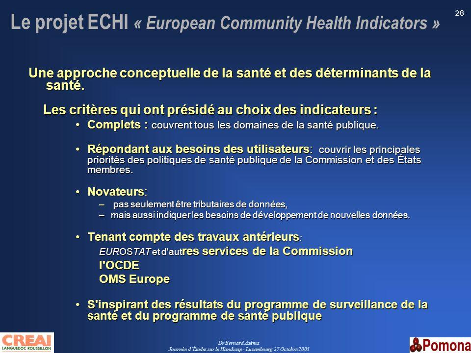 Dr Bernard Azéma Journée dÉtudes sur le Handicap - Luxembourg 27 Octobre 2005 28 Le projet ECHI « European Community Health Indicators » Une approche