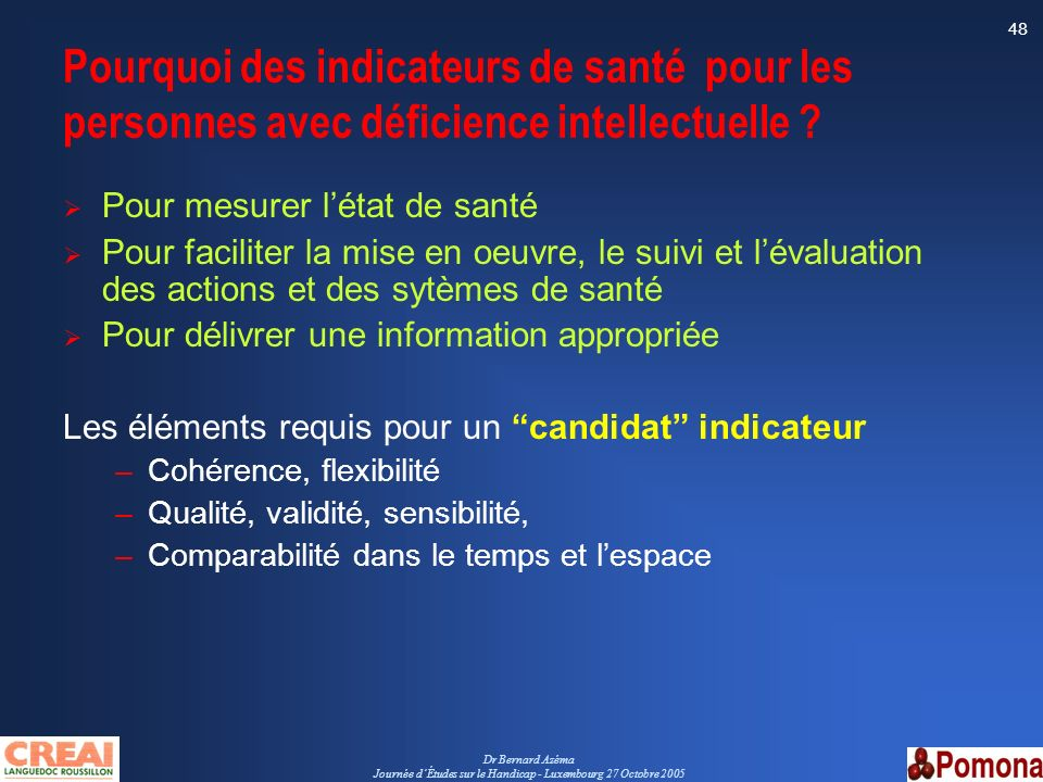 Dr Bernard Azéma Journée dÉtudes sur le Handicap - Luxembourg 27 Octobre 2005 48 Pourquoi des indicateurs de santé pour les personnes avec déficience