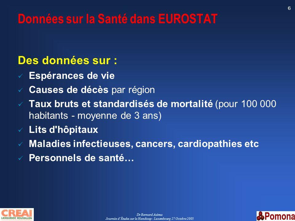 Dr Bernard Azéma Journée dÉtudes sur le Handicap - Luxembourg 27 Octobre 2005 6 Données sur la Santé dans EUROSTAT Des données sur : Espérances de vie