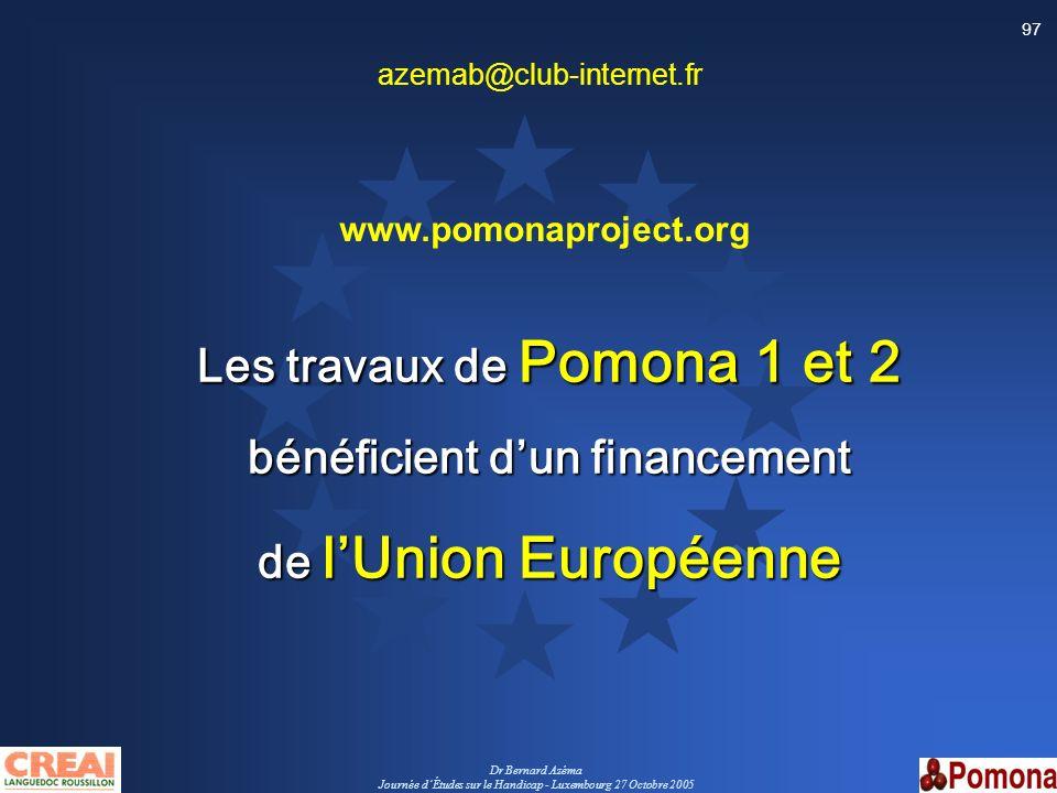 Dr Bernard Azéma Journée dÉtudes sur le Handicap - Luxembourg 27 Octobre 2005 97 Les travaux de Pomona 1 et 2 bénéficient dun financement de lUnion Eu