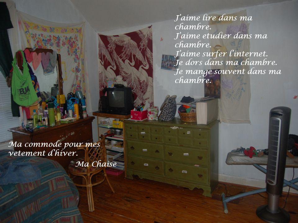Ma commode pour mes vetement dhiver. Ma Chaise Jaime lire dans ma chambre. Jaime etudier dans ma chambre. Jaime surfer linternet. Je dors dans ma cham