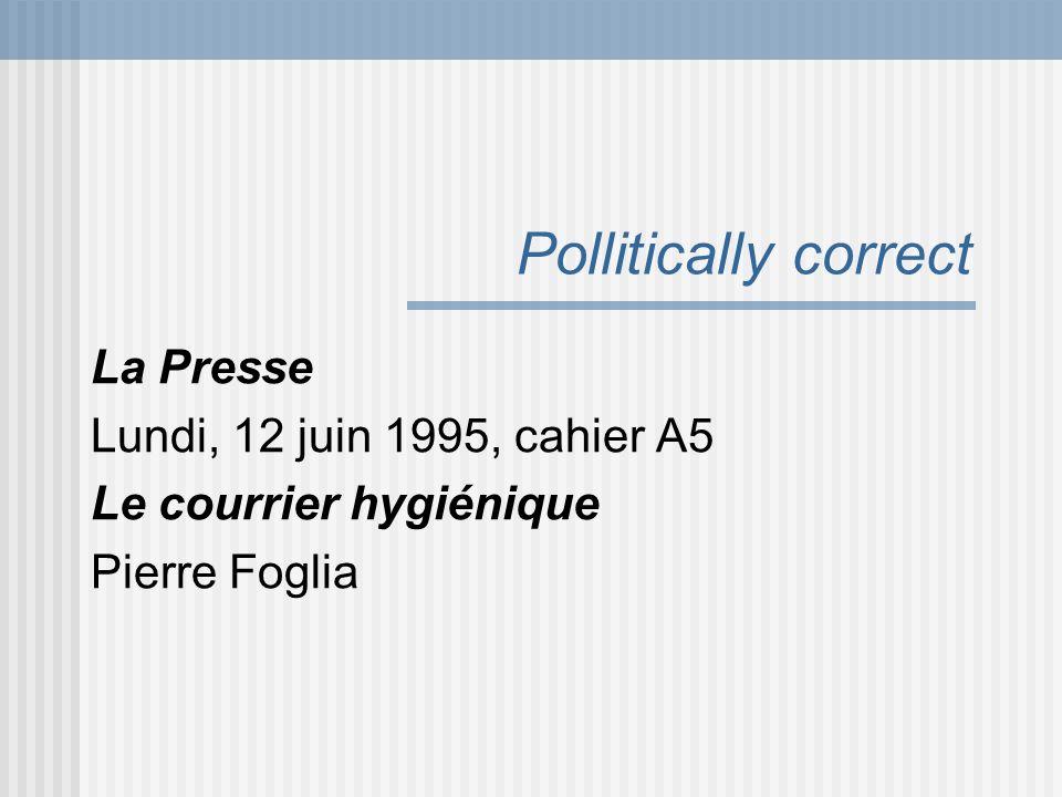 Pollitically correct La Presse Lundi, 12 juin 1995, cahier A5 Le courrier hygiénique Pierre Foglia