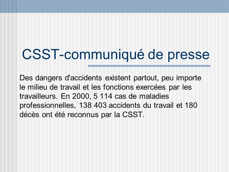 CSST-communiqué de presse Des dangers d'accidents existent partout, peu importe le milieu de travail et les fonctions exercées par les travailleurs. E