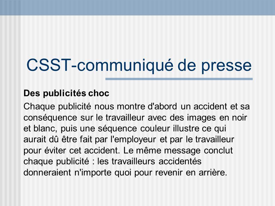 CSST-communiqué de presse Des publicités choc Chaque publicité nous montre d'abord un accident et sa conséquence sur le travailleur avec des images en