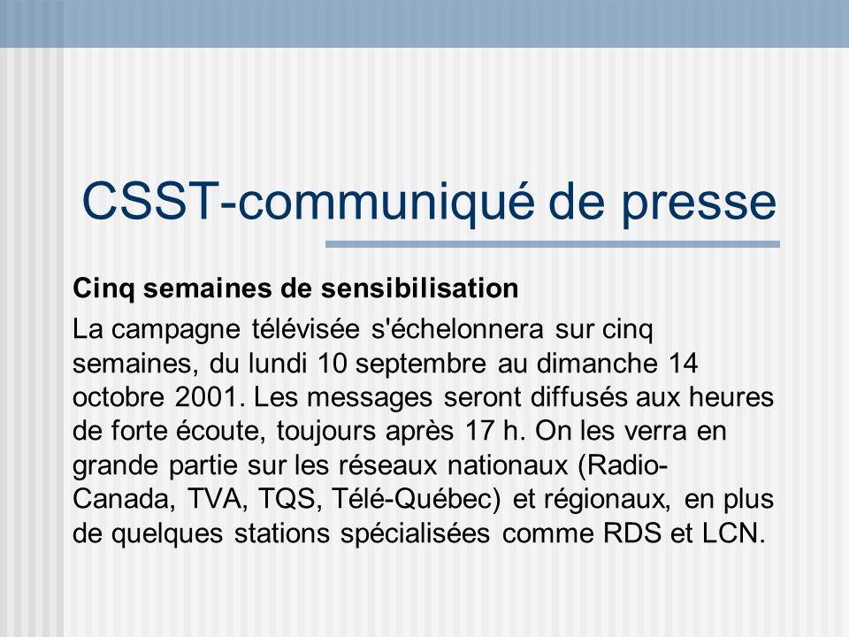 CSST-communiqué de presse Cinq semaines de sensibilisation La campagne télévisée s'échelonnera sur cinq semaines, du lundi 10 septembre au dimanche 14