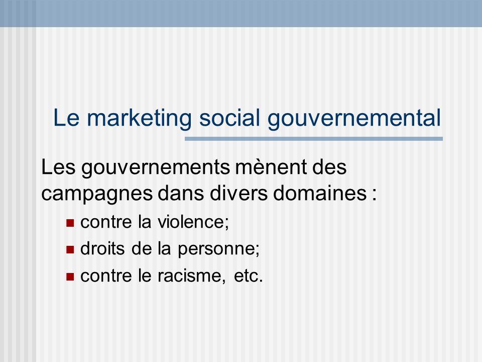 Le marketing social gouvernemental Il fait appel aux techniques de marketing pour susciter la discussion, promouvoir la diffusion de l information et l adoption de valeurs et de comportements.