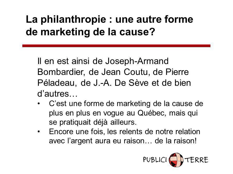 La philanthropie : une autre forme de marketing de la cause? Il en est ainsi de Joseph-Armand Bombardier, de Jean Coutu, de Pierre Péladeau, de J.-A.