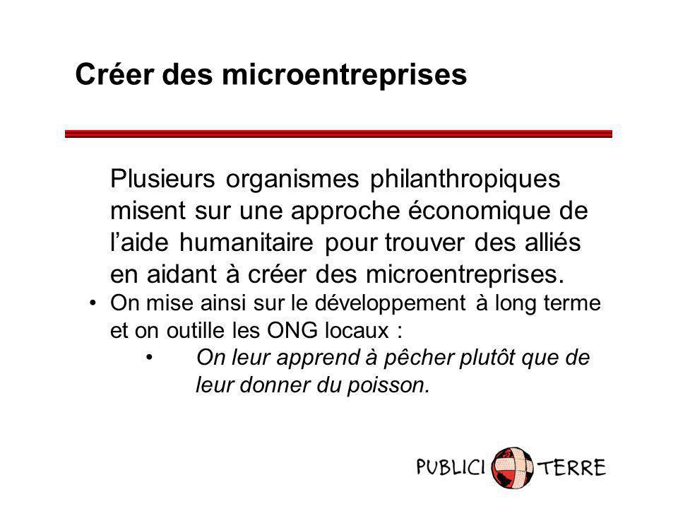 Créer des microentreprises Plusieurs organismes philanthropiques misent sur une approche économique de laide humanitaire pour trouver des alliés en ai