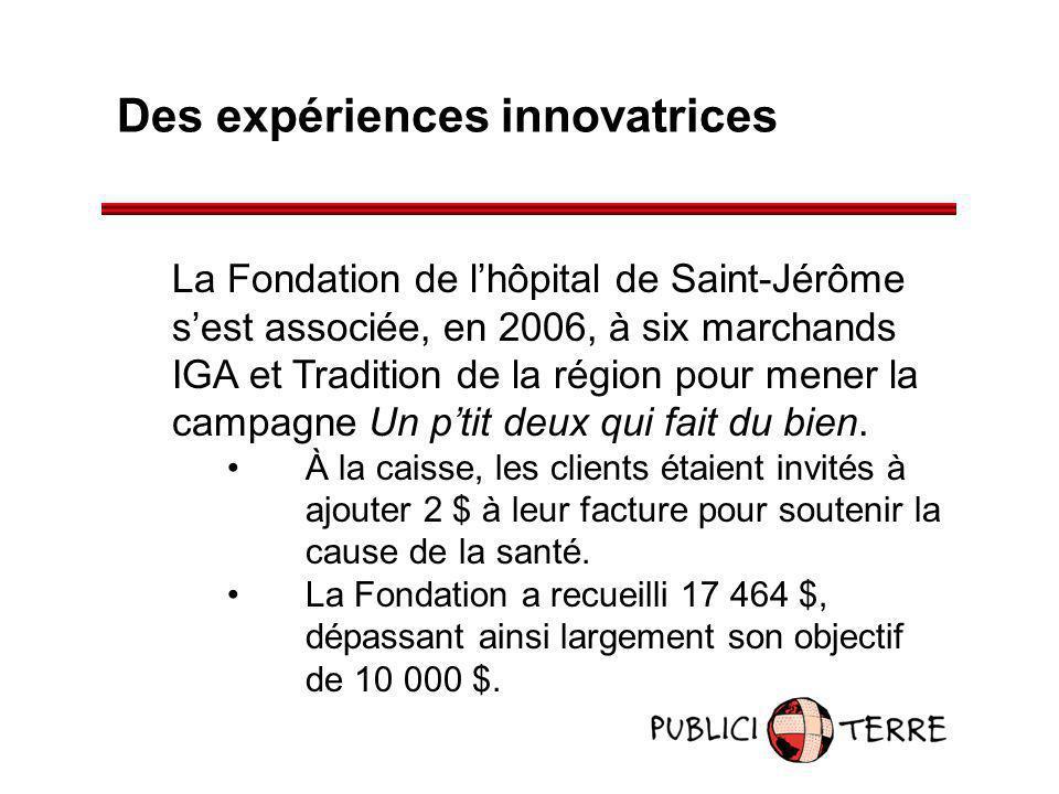 Des expériences innovatrices La Fondation de lhôpital de Saint-Jérôme sest associée, en 2006, à six marchands IGA et Tradition de la région pour mener