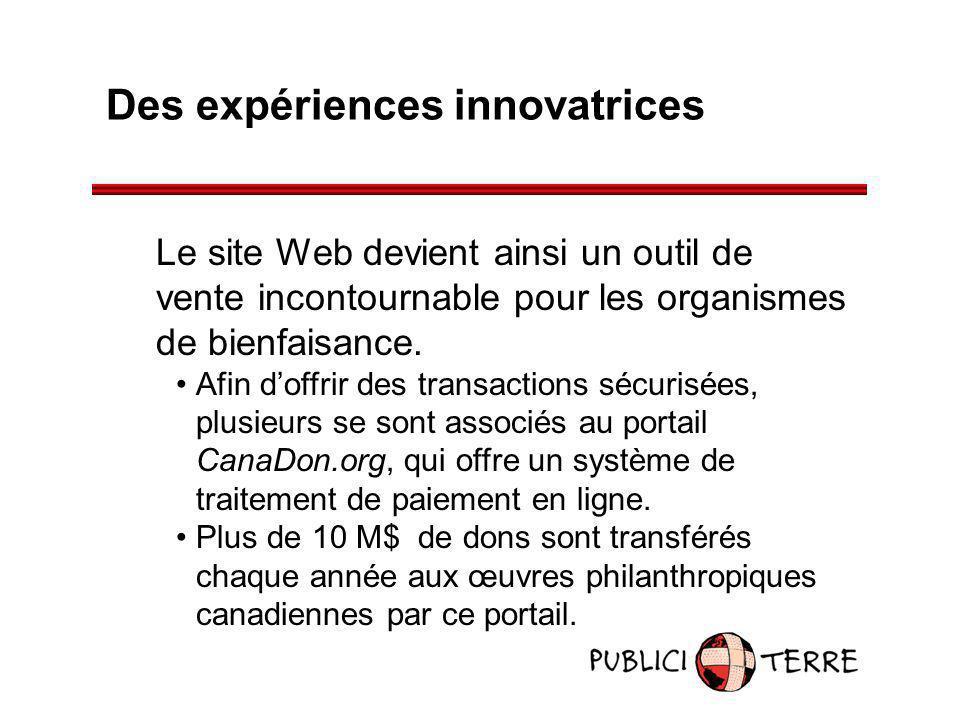 Des expériences innovatrices Le site Web devient ainsi un outil de vente incontournable pour les organismes de bienfaisance. Afin doffrir des transact