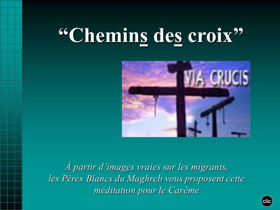 Chemins des croix clic À partir dimages vraies sur les migrants, les Pères Blancs du Maghreb vous proposent cette méditation pour le Carême