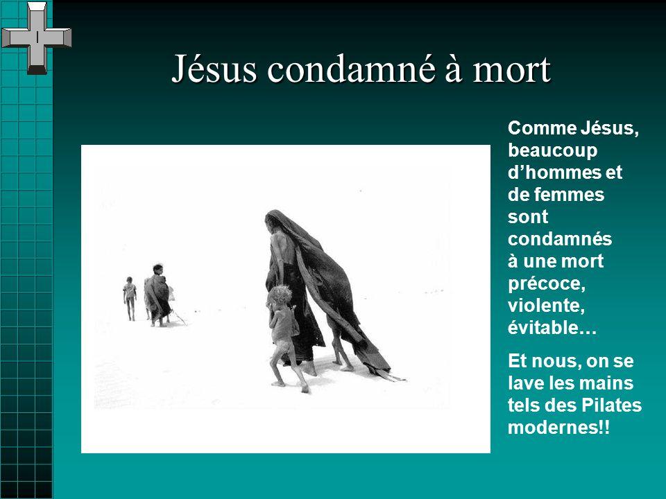 Comme Jésus, beaucoup dhommes et de femmes sont condamnés à une mort précoce, violente, évitable… Et nous, on se lave les mains tels des Pilates modernes!!