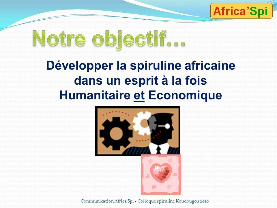 …Qui sommes-nous ? Communication Africa'Spi - Colloque spiruline Koudougou 2010 Notre équipe : une vingtaine dafricains et européens détient les compé