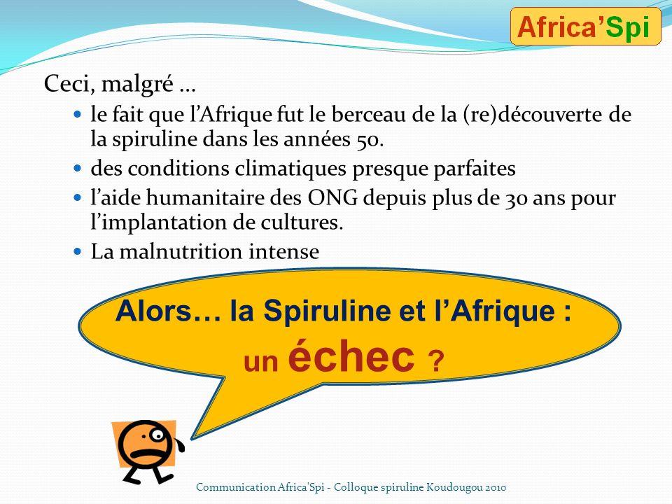 Après 30 années… quelques 20 t/an : une quantité i n f i m e par rapport aux besoins de lAfrique… Communication Africa'Spi - Colloque spiruline Koudou