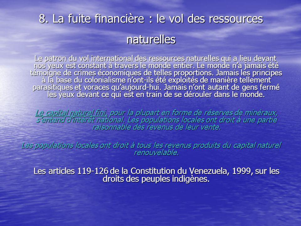 8. La fuite financière : le vol des ressources naturelles Le patron du vol international des ressources naturelles qui a lieu devant nos yeux est cons
