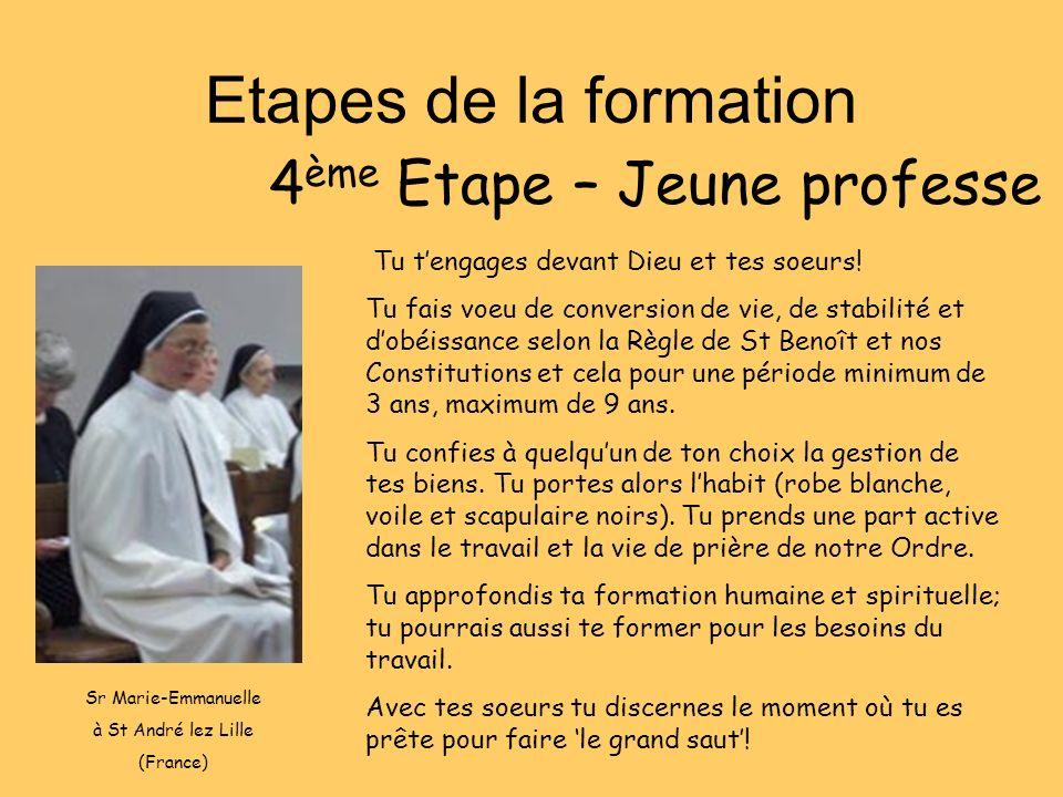 Etapes de la formation 4 ème Etape – Jeune professe Tu tengages devant Dieu et tes soeurs! Tu fais voeu de conversion de vie, de stabilité et dobéissa