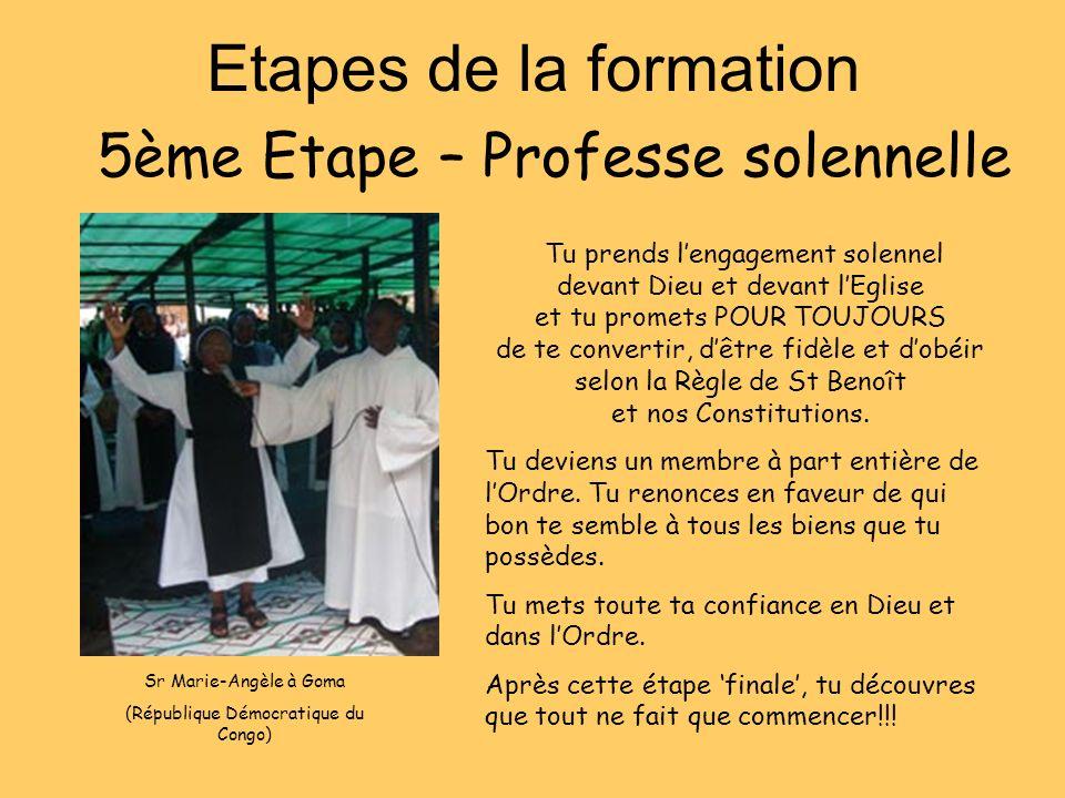 Etapes de la formation 5ème Etape – Professe solennelle Tu prends lengagement solennel devant Dieu et devant lEglise et tu promets POUR TOUJOURS de te