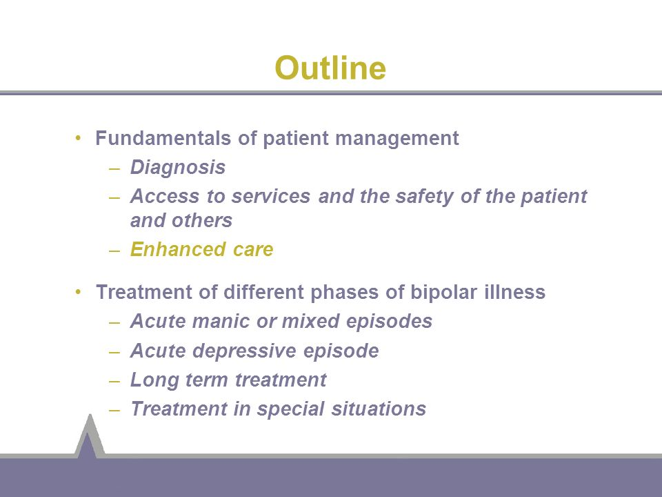 Outline Fundamentals of patient management –Diagnosis –Access to services and the safety of the patient and others –Enhanced care Treatment of differe