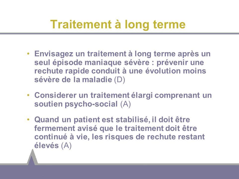 Traitement à long terme Envisagez un traitement à long terme après un seul épisode maniaque sévère : prévenir une rechute rapide conduit à une évoluti