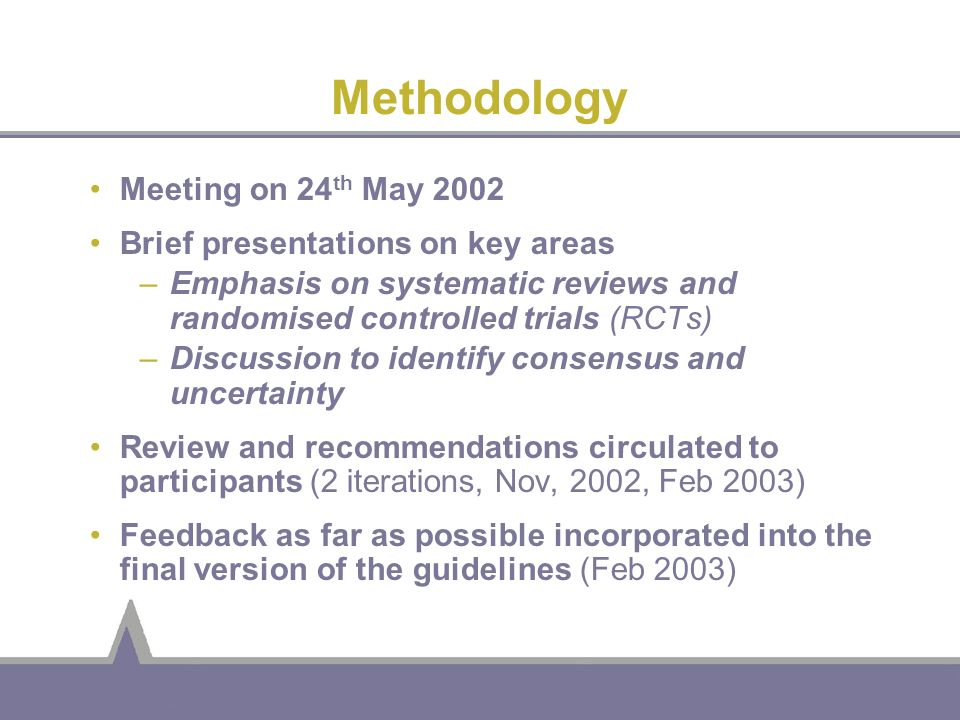 Methodology Meeting on 24 th May 2002 Brief presentations on key areas –Emphasis on systematic reviews and randomised controlled trials (RCTs) –Discus