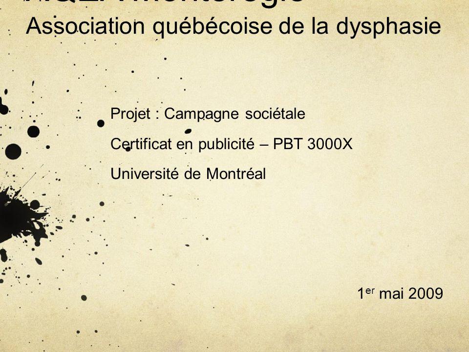 AQEA Montérégie Association québécoise de la dysphasie Projet : Campagne sociétale Certificat en publicité – PBT 3000X Université de Montréal 1 er mai