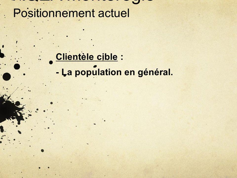 AQEA Montérégie Positionnement actuel Clientèle cible : - La population en général.