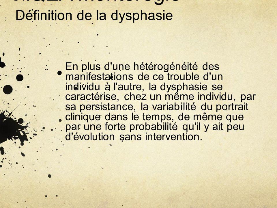 AQEA Montérégie Définition de la dysphasie En plus d'une hétérogénéité des manifestations de ce trouble d'un individu à l'autre, la dysphasie se carac