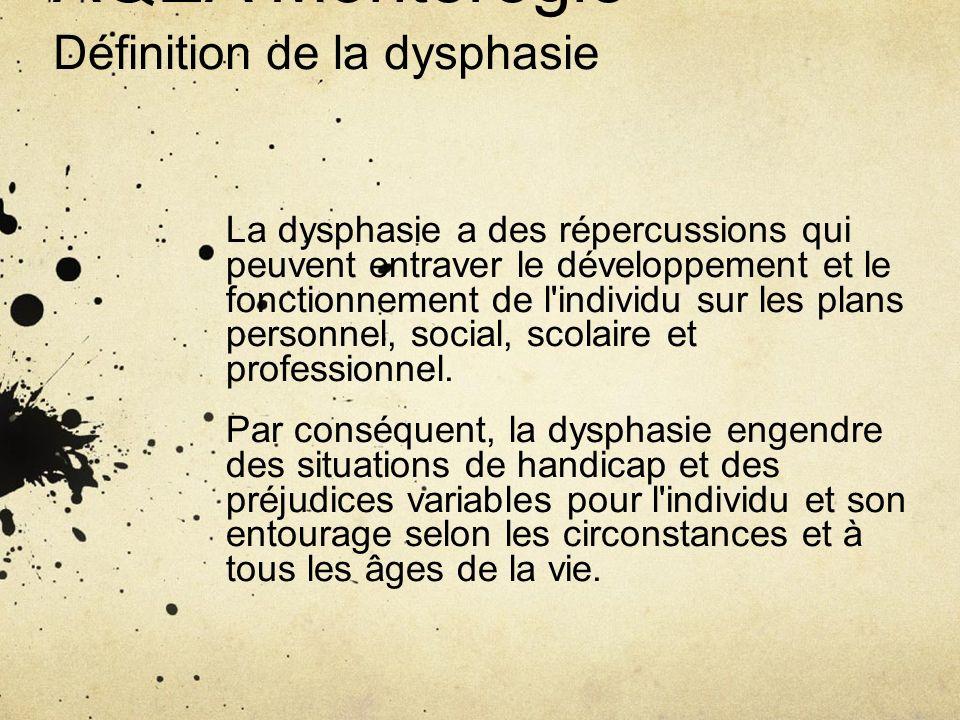 AQEA Montérégie Définition de la dysphasie La dysphasie a des répercussions qui peuvent entraver le développement et le fonctionnement de l'individu s