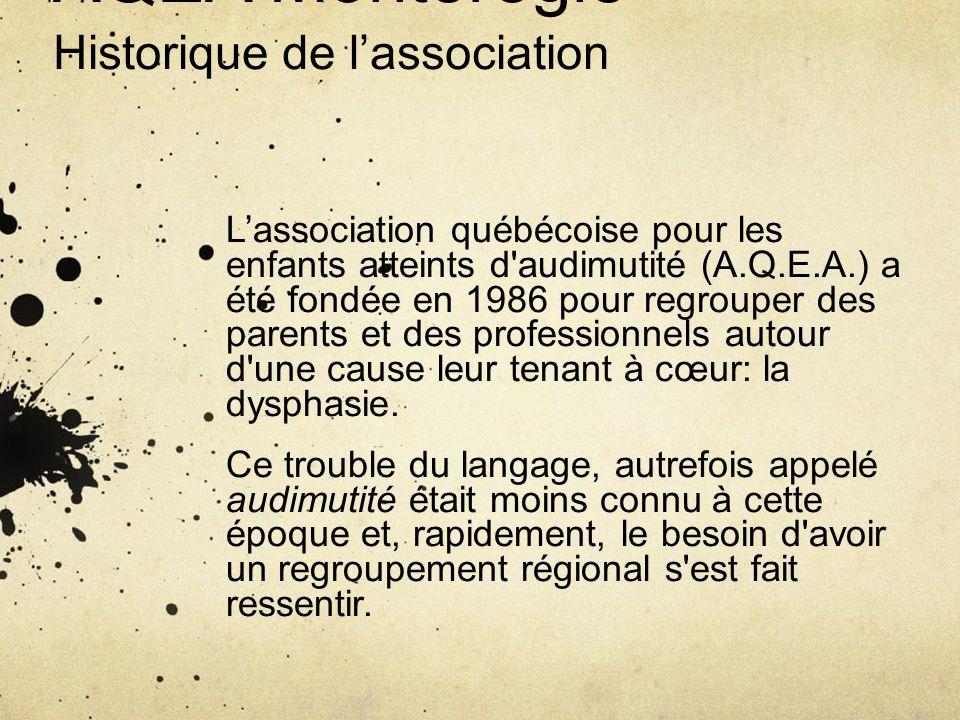 AQEA Montérégie Historique de lassociation Lassociation québécoise pour les enfants atteints d'audimutité (A.Q.E.A.) a été fondée en 1986 pour regroup
