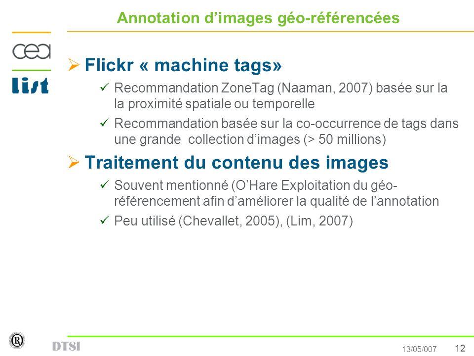 12 13/05/007 DTSI Annotation dimages géo-référencées Flickr « machine tags» Recommandation ZoneTag (Naaman, 2007) basée sur la la proximité spatiale o