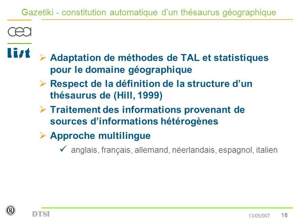 16 13/05/007 DTSI Gazetiki - constitution automatique dun thésaurus géographique Adaptation de méthodes de TAL et statistiques pour le domaine géograp
