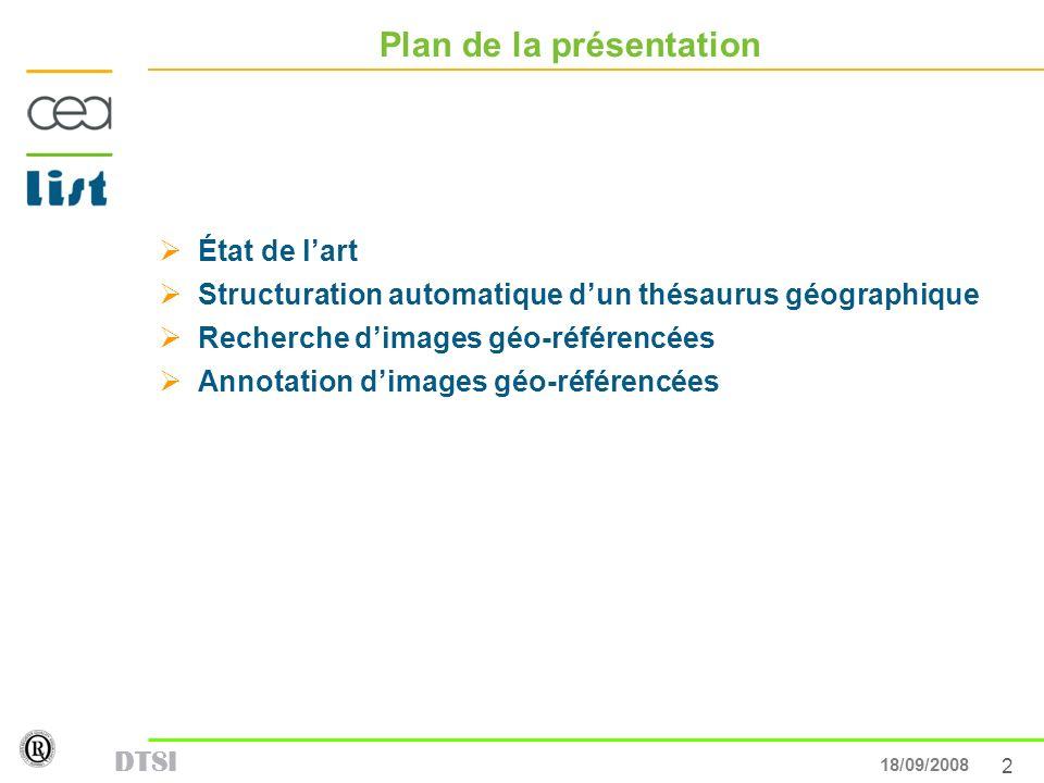 2 13/05/007 DTSI 18/09/2008 Plan de la présentation État de lart Structuration automatique dun thésaurus géographique Recherche dimages géo-référencée