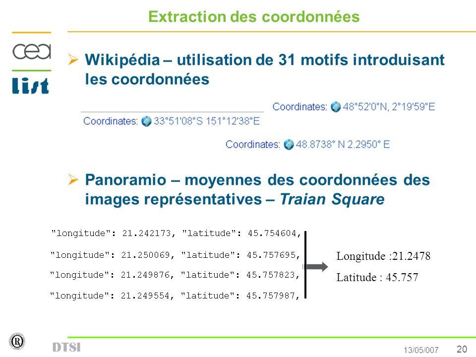 20 13/05/007 DTSI Extraction des coordonnées Wikipédia – utilisation de 31 motifs introduisant les coordonnées Panoramio – moyennes des coordonnées de