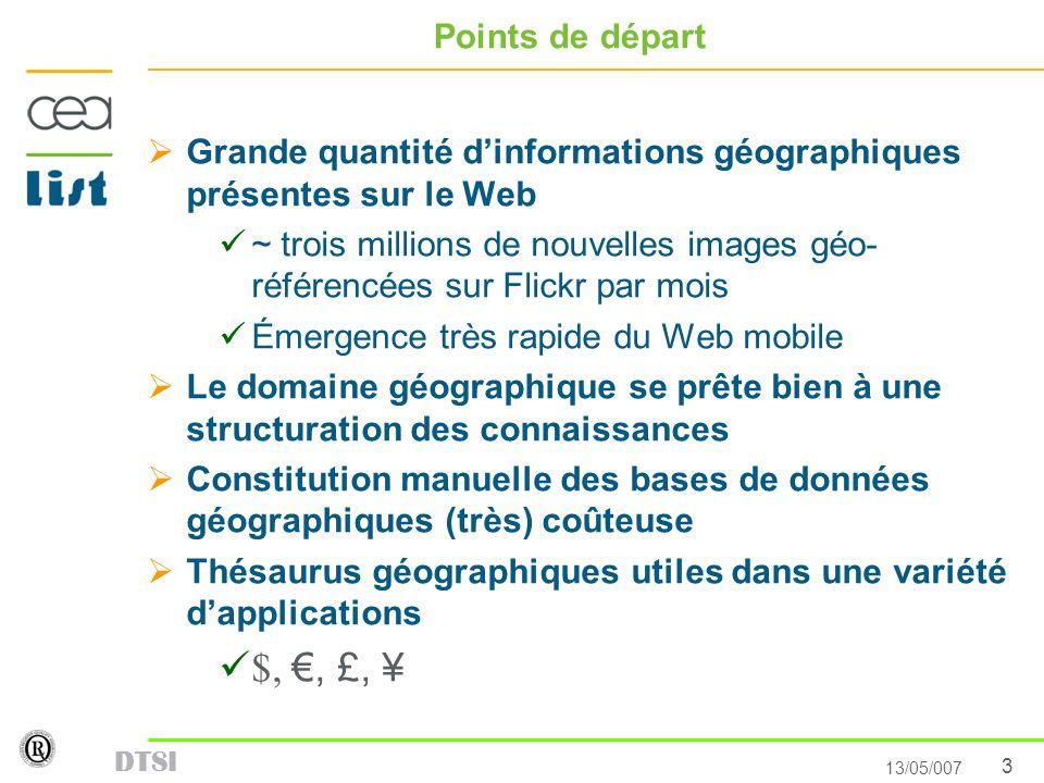 3 13/05/007 DTSI Points de départ Grande quantité dinformations géographiques présentes sur le Web ~ trois millions de nouvelles images géo- référencé