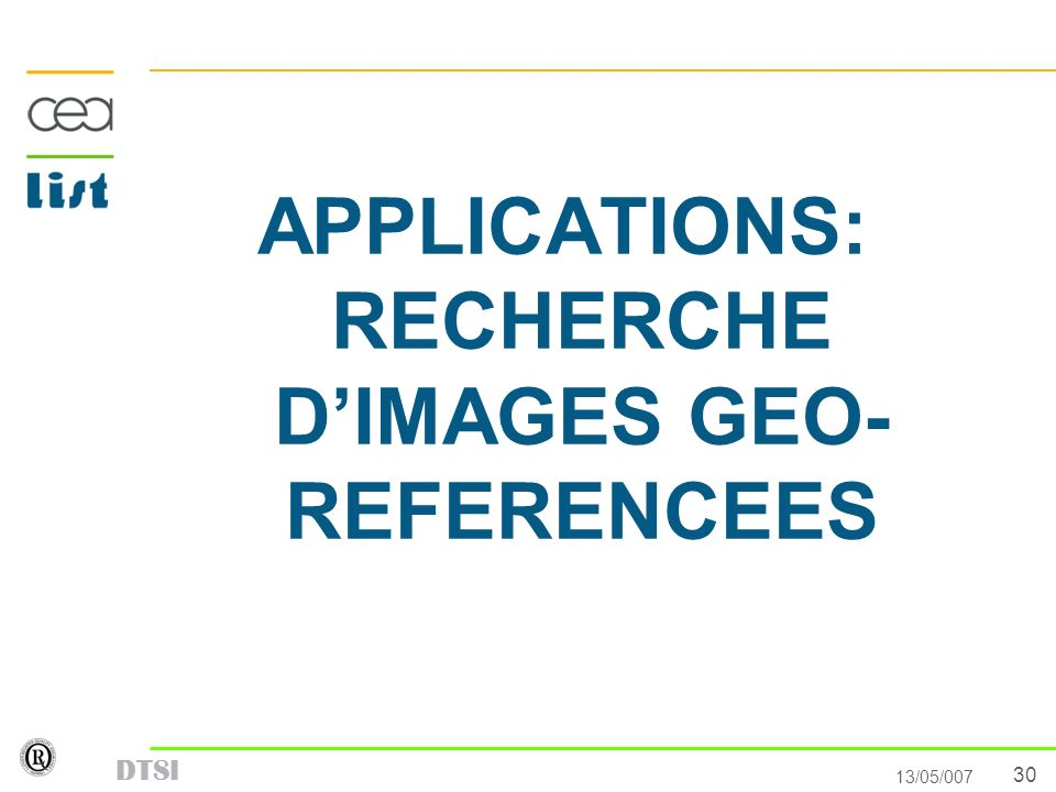 30 13/05/007 DTSI APPLICATIONS: RECHERCHE DIMAGES GEO- REFERENCEES