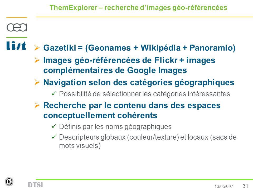 31 13/05/007 DTSI ThemExplorer – recherche dimages géo-référencées Gazetiki = (Geonames + Wikipédia + Panoramio) Images géo-référencées de Flickr + im