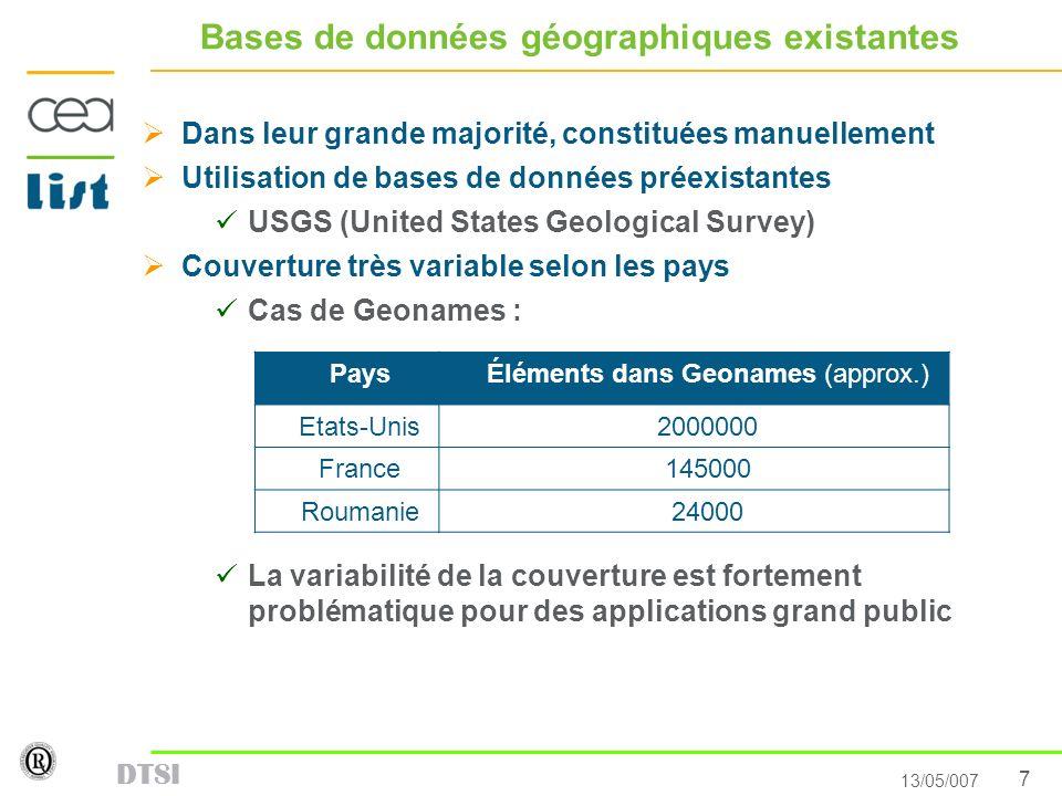 7 13/05/007 DTSI Bases de données géographiques existantes Dans leur grande majorité, constituées manuellement Utilisation de bases de données préexis