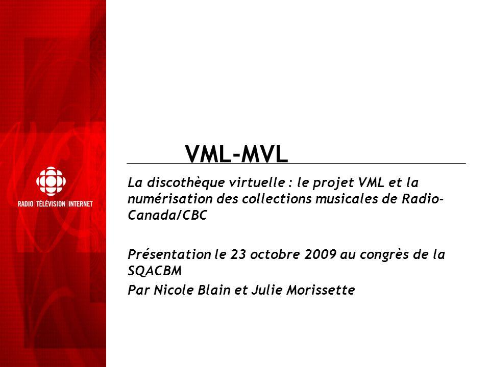 VML-MVL La discothèque virtuelle : le projet VML et la numérisation des collections musicales de Radio- Canada/CBC Présentation le 23 octobre 2009 au