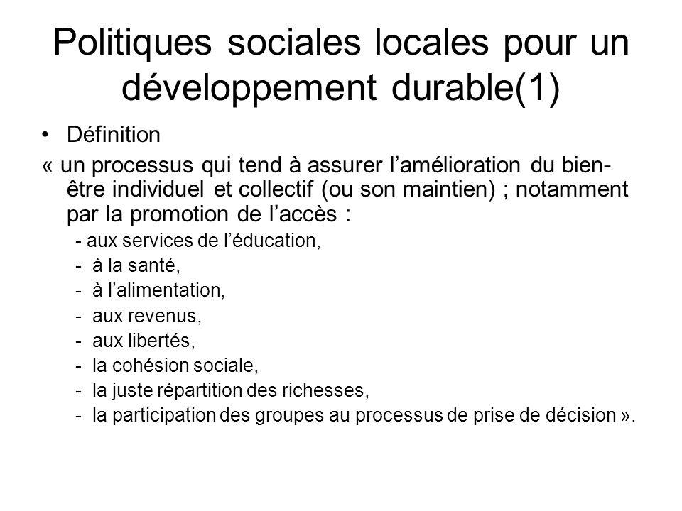 Politiques sociales locales pour un développement durable(1) Définition « un processus qui tend à assurer lamélioration du bien- être individuel et co