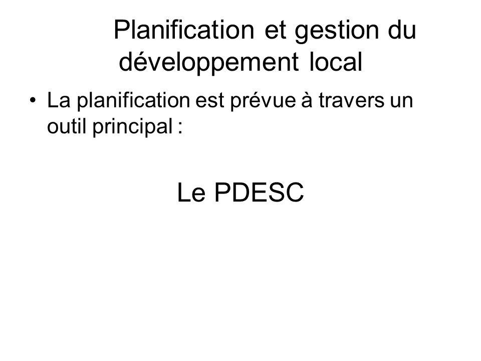 Planification et gestion du développement local La planification est prévue à travers un outil principal : Le PDESC