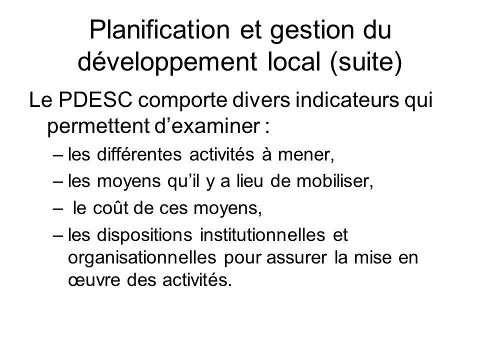 Planification et gestion du développement local (suite) Le PDESC comporte divers indicateurs qui permettent dexaminer : –les différentes activités à m