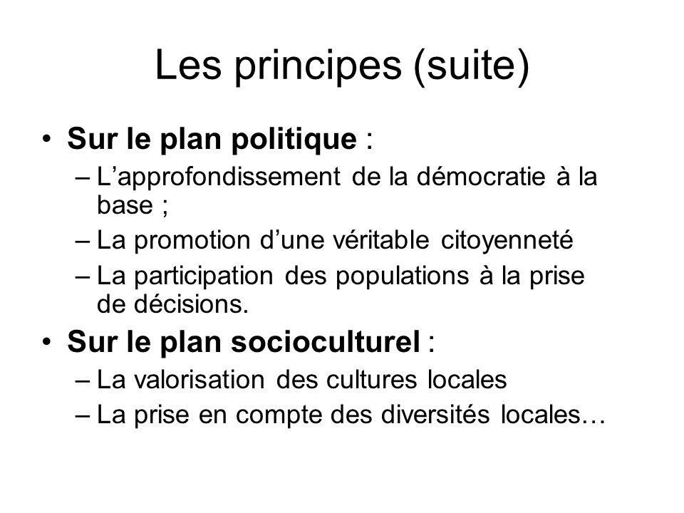 Les principes (suite) Sur le plan politique : –Lapprofondissement de la démocratie à la base ; –La promotion dune véritable citoyenneté –La participat