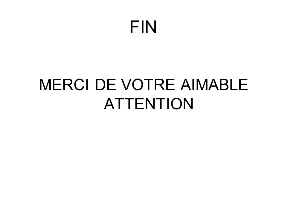 FIN MERCI DE VOTRE AIMABLE ATTENTION