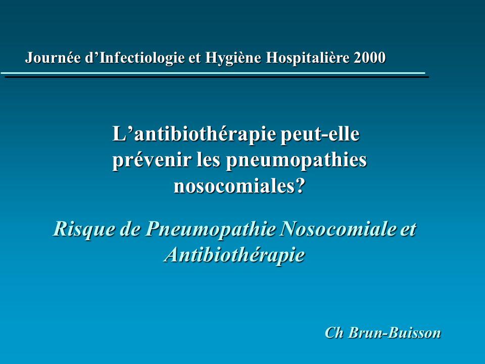 Antibiothérapie et Pneumonie nosocomiale u L antibiothérapie peut-elle accroître le risque – de pneumopathie chez les malades ventilés – de pneumopathie à bactéries résistantes u L antibiothérapie précoce peut-elle réduire le risque de pneumopathie ultérieure â pour ou contre l antibiothérapie ?