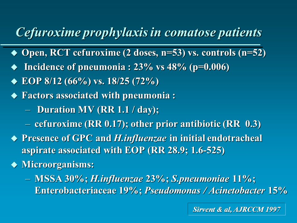 Cefuroxime prophylaxis in comatose patients u Open, RCT cefuroxime (2 doses, n=53) vs. controls (n=52) u Incidence of pneumonia : 23% vs 48% (p=0.006)