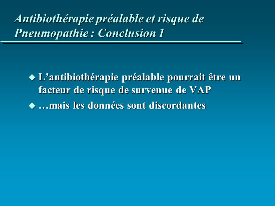 Antibiothérapie préalable et risque de Pneumopathie : Conclusion 1 u Lantibiothérapie préalable pourrait être un facteur de risque de survenue de VAP