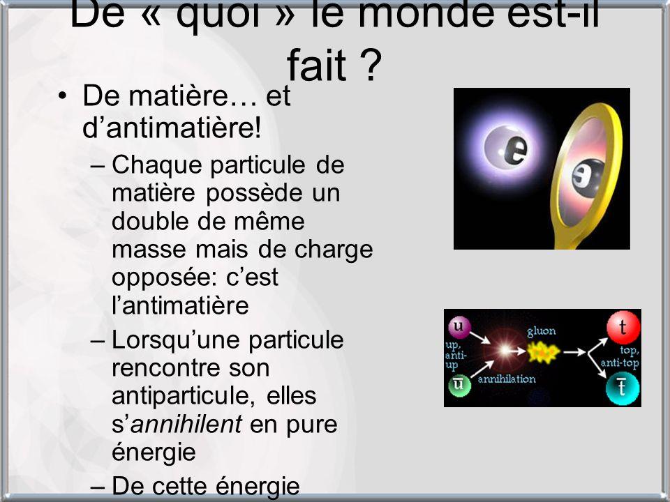 De « quoi » le monde est-il fait ? De matière… et dantimatière! –Chaque particule de matière possède un double de même masse mais de charge opposée: c