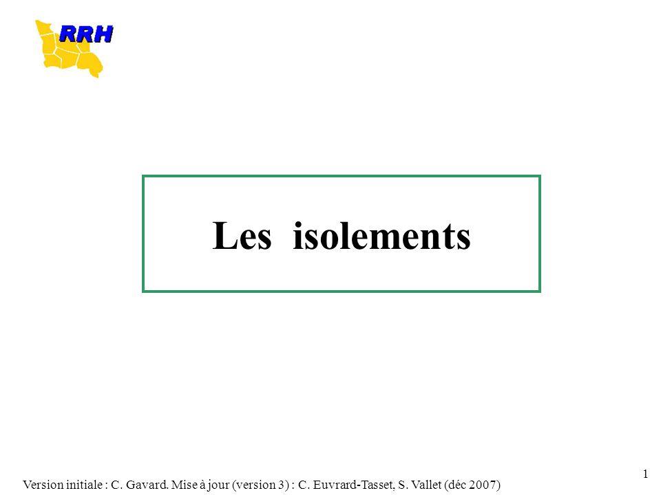 Version initiale : C. Gavard. Mise à jour (version 3) : C. Euvrard-Tasset, S. Vallet (déc 2007) 1 Les isolements