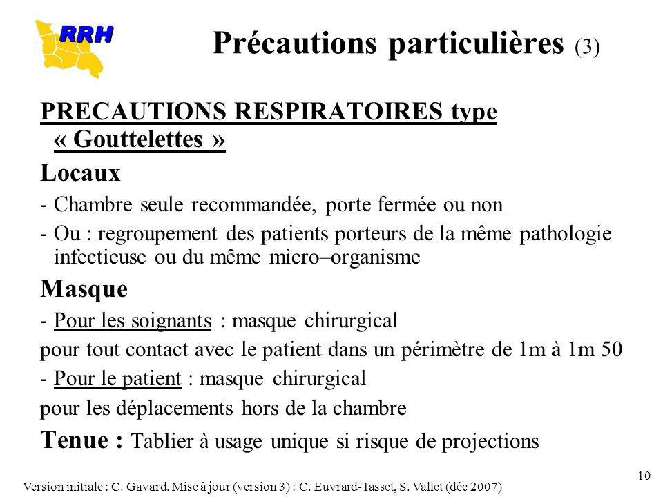 Version initiale : C. Gavard. Mise à jour (version 3) : C. Euvrard-Tasset, S. Vallet (déc 2007) 10 PRECAUTIONS RESPIRATOIRES type « Gouttelettes » Loc