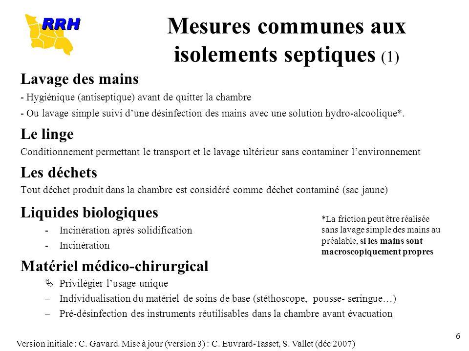 Version initiale : C. Gavard. Mise à jour (version 3) : C. Euvrard-Tasset, S. Vallet (déc 2007) 6 Mesures communes aux isolements septiques (1) Lavage